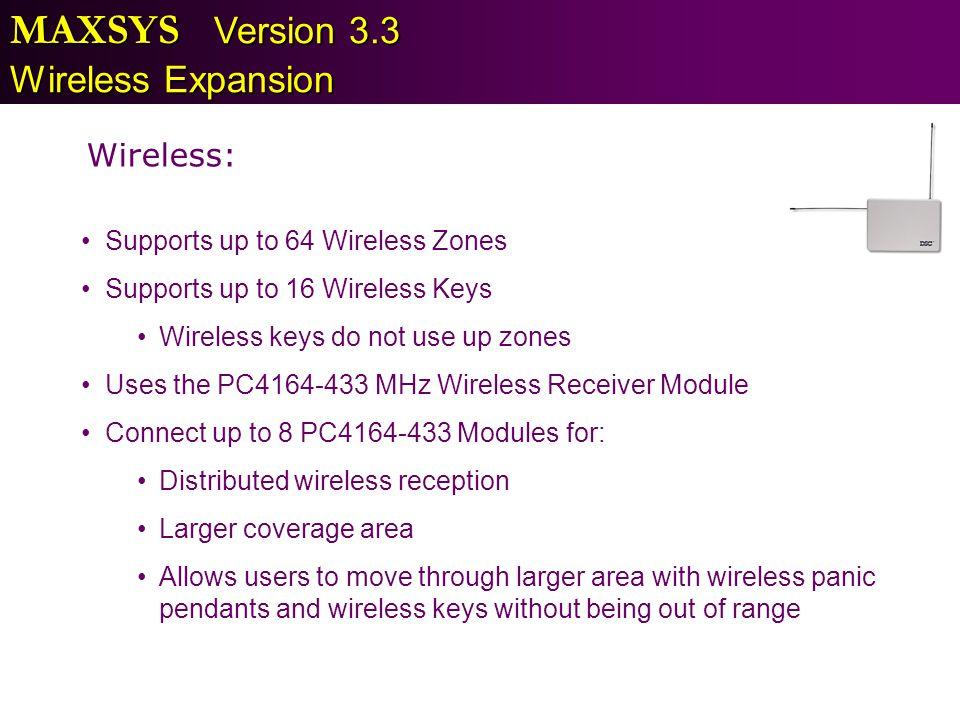 MAXSYS Version 3.3 Wireless Expansion Wireless: