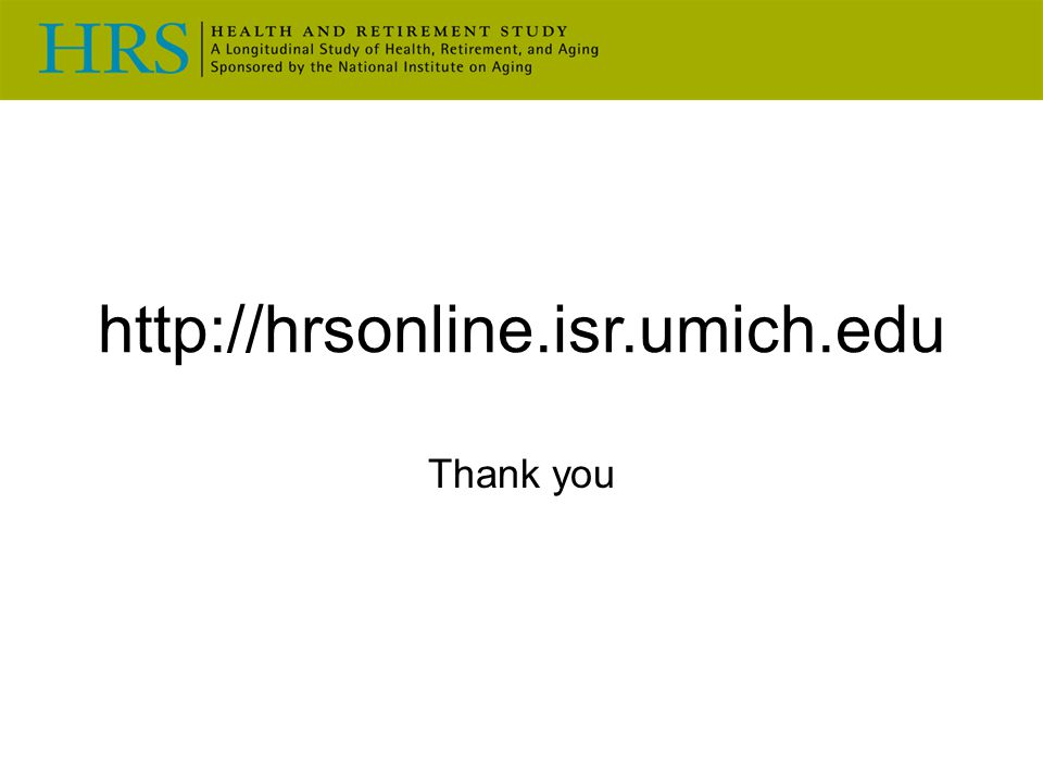 http://hrsonline.isr.umich.edu Thank you