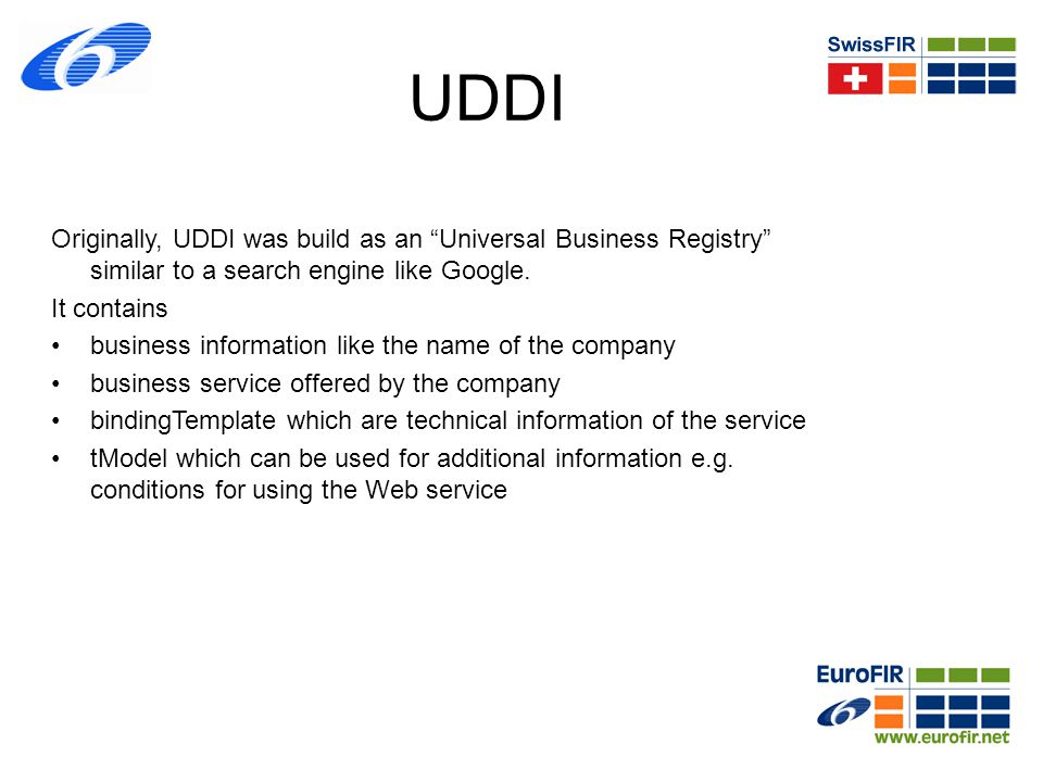 UDDI Originally, UDDI was build as an Universal Business Registry similar to a search engine like Google.