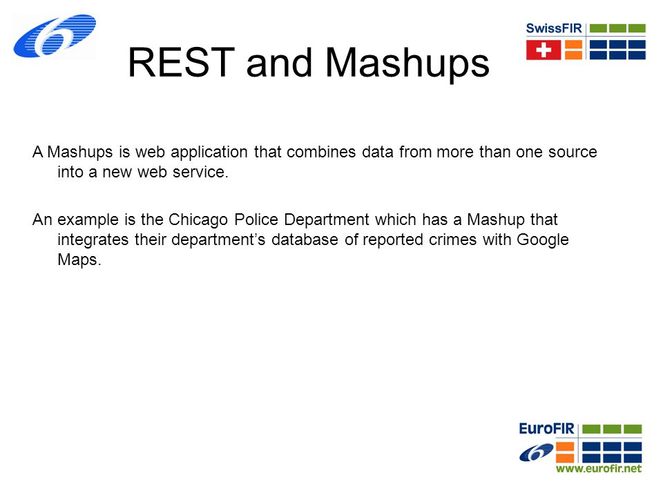 REST and Mashups A Mashups is web application that combines data from more than one source into a new web service.