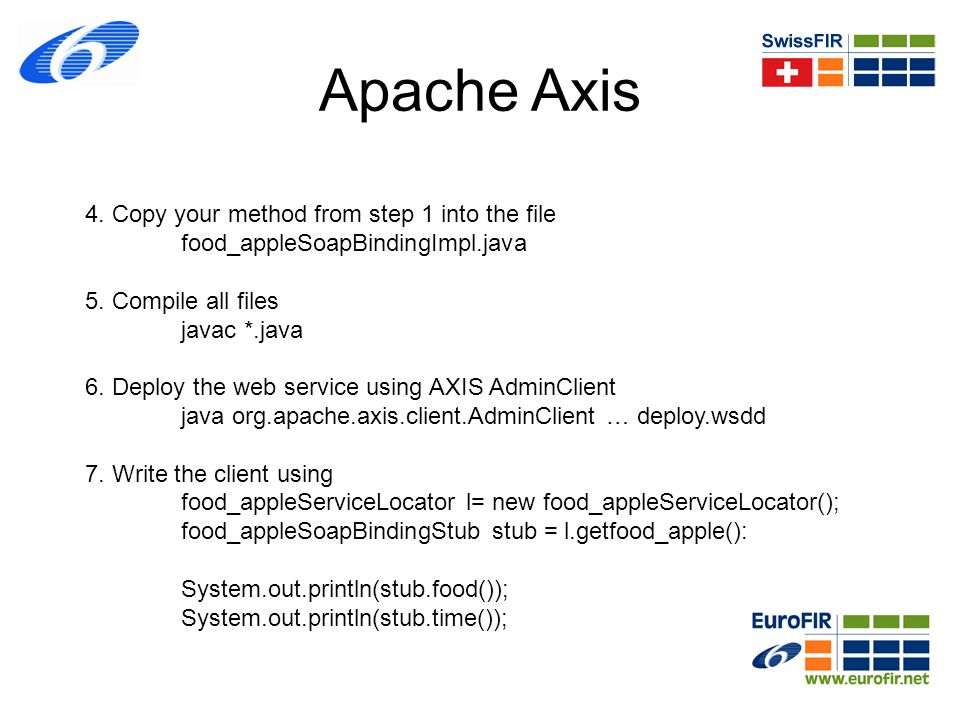 Apache Axis 4. Copy your method from step 1 into the file food_appleSoapBindingImpl.java. 5. Compile all files.