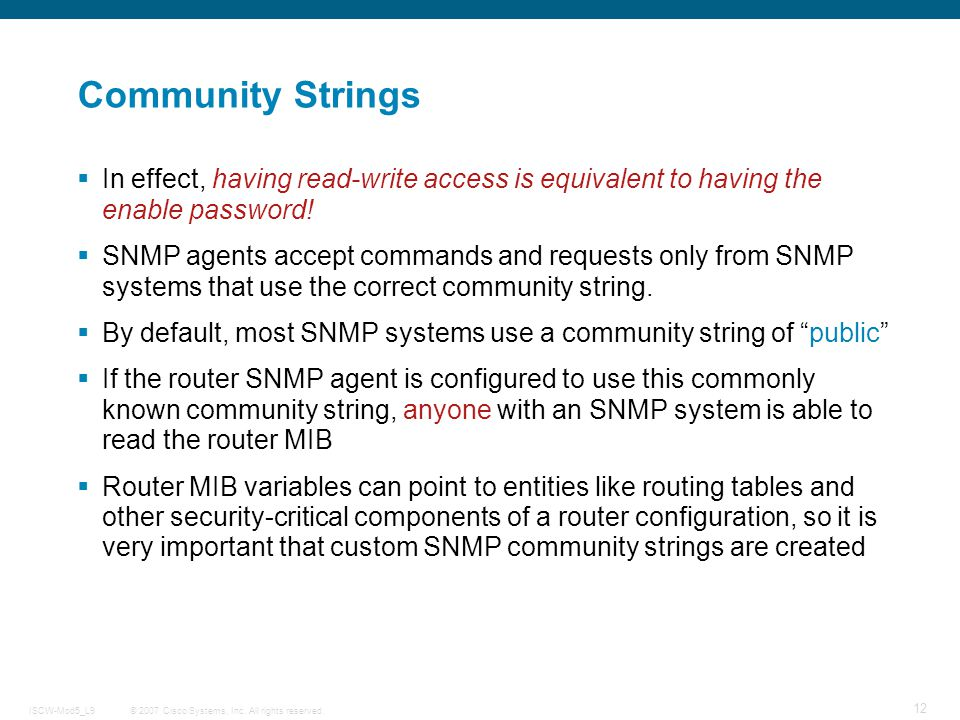 Community Strings In effect, having read-write access is equivalent to having the enable password!