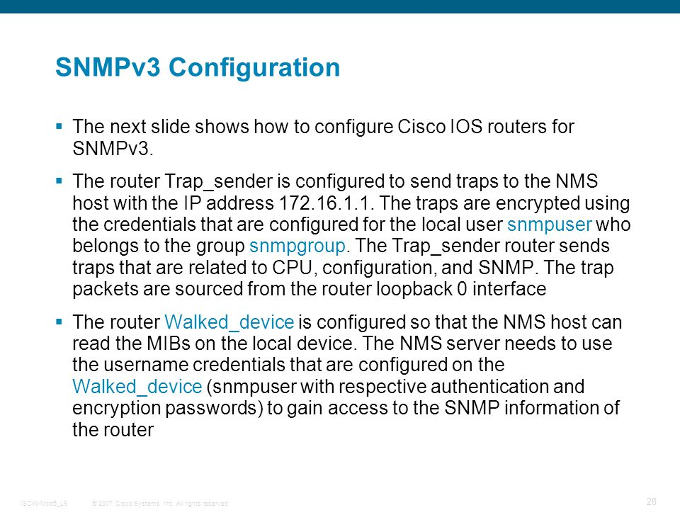 SNMPv3 Configuration The next slide shows how to configure Cisco IOS routers for SNMPv3.