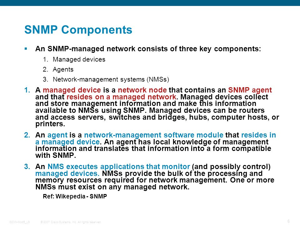 SNMP Components An SNMP-managed network consists of three key components: Managed devices. Agents.