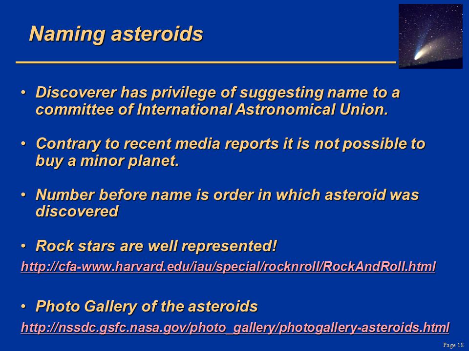 Naming asteroids Discoverer has privilege of suggesting name to a committee of International Astronomical Union.
