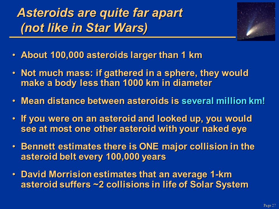 Asteroids are quite far apart (not like in Star Wars)