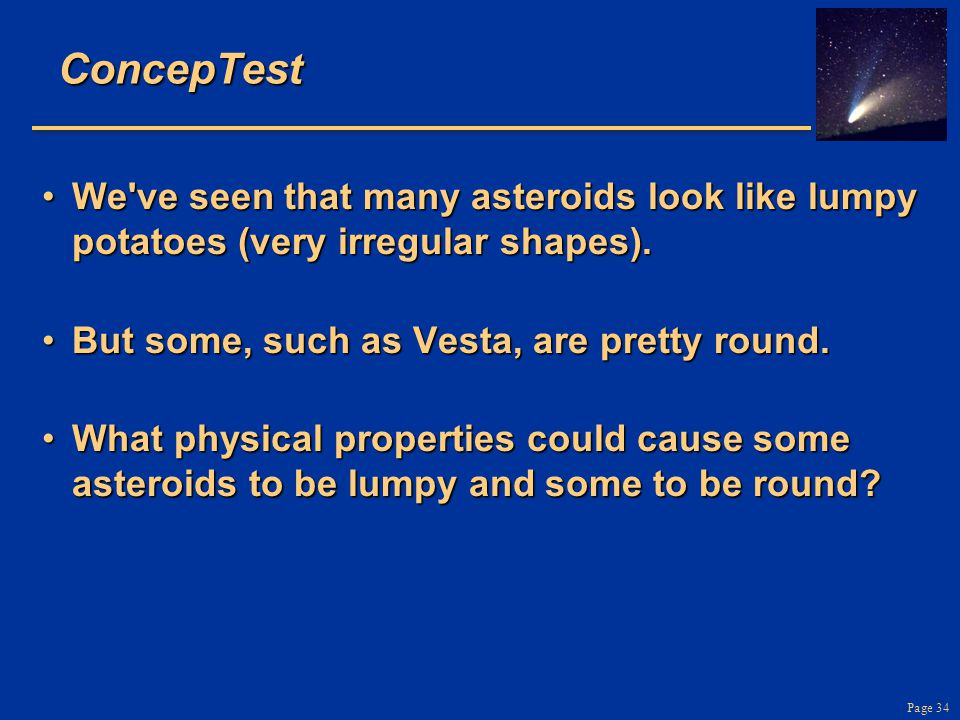 ConcepTest We ve seen that many asteroids look like lumpy potatoes (very irregular shapes). But some, such as Vesta, are pretty round.