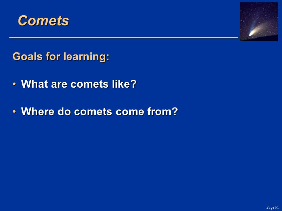Comets Goals for learning: What are comets like