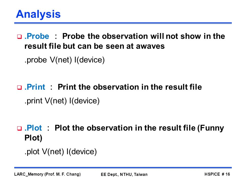 Analysis .Probe : Probe the observation will not show in the result file but can be seen at awaves.