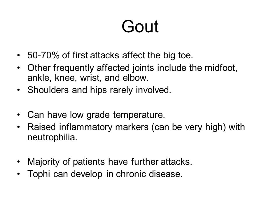 Gout 50-70% of first attacks affect the big toe.