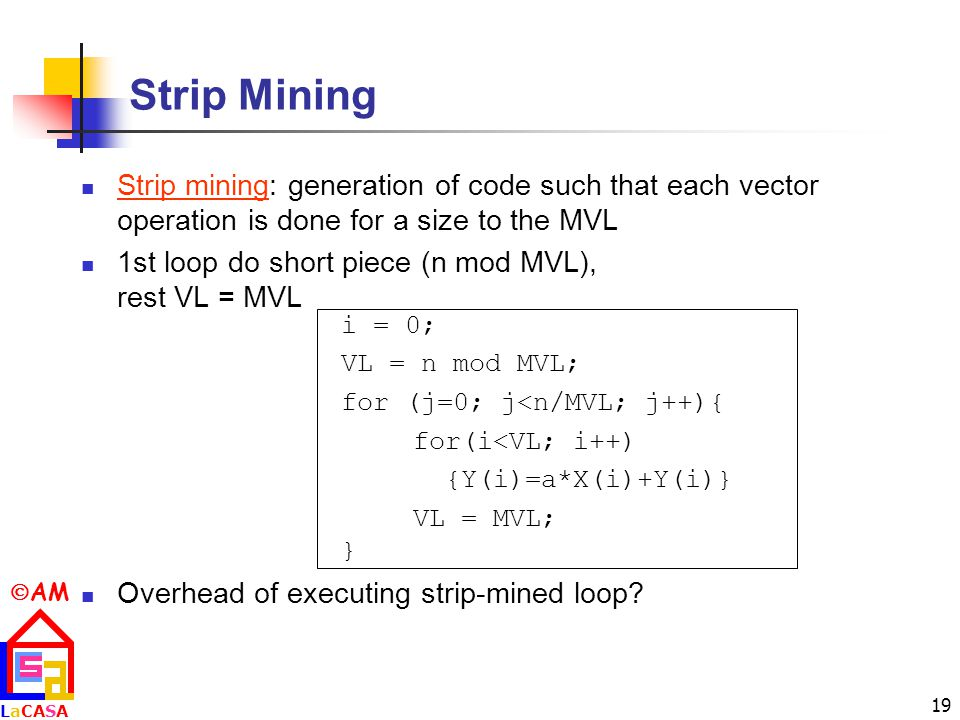 Strip Mining Strip mining: generation of code such that each vector operation is done for a size to the MVL.
