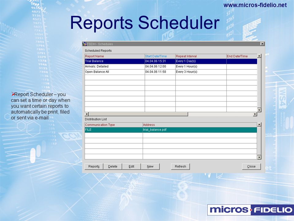 Reports Scheduler Report Scheduler – you can set a time or day when you want certain reports to automatically be print, filed or sent via e-mail.