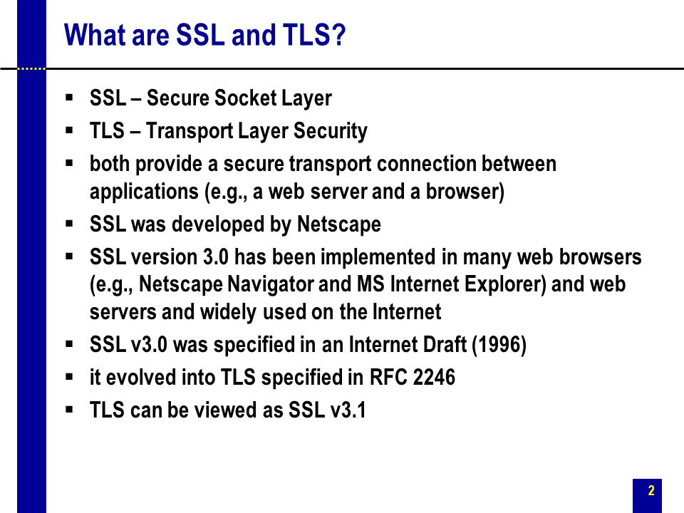 What are SSL and TLS SSL – Secure Socket Layer