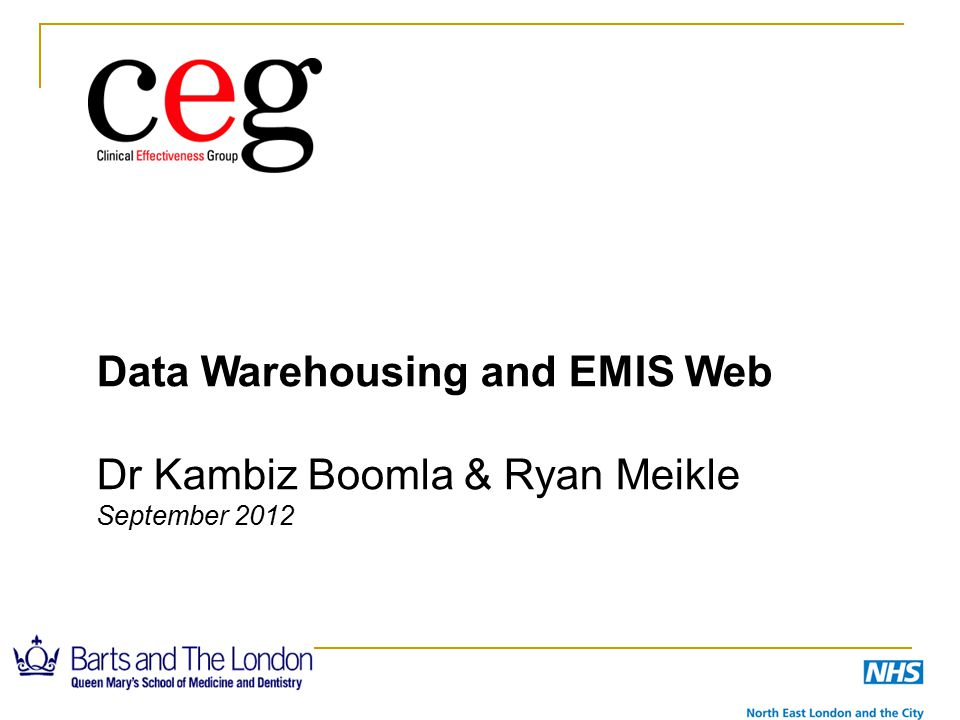 Data Warehousing and EMIS Web Dr Kambiz Boomla & Ryan Meikle