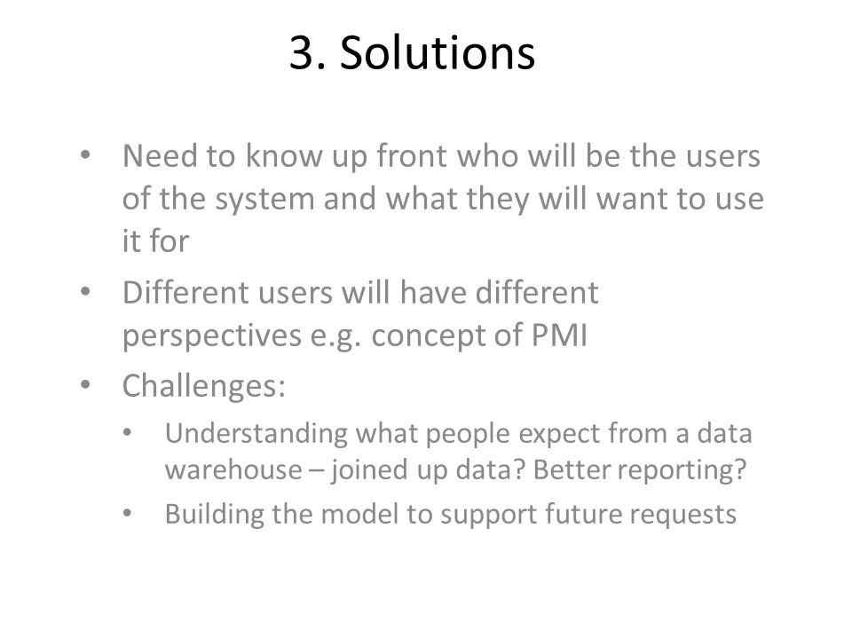 3. Solutions Need to know up front who will be the users of the system and what they will want to use it for.