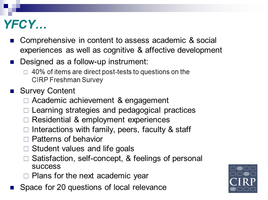 YFCY… Comprehensive in content to assess academic & social experiences as well as cognitive & affective development.
