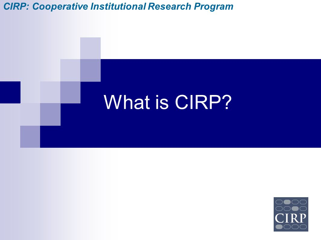 CIRP: Cooperative Institutional Research Program