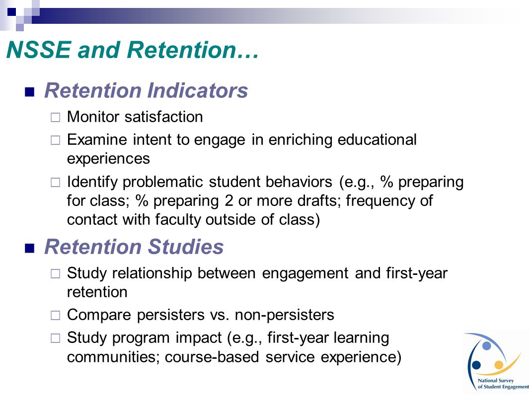 NSSE and Retention… Retention Indicators Retention Studies