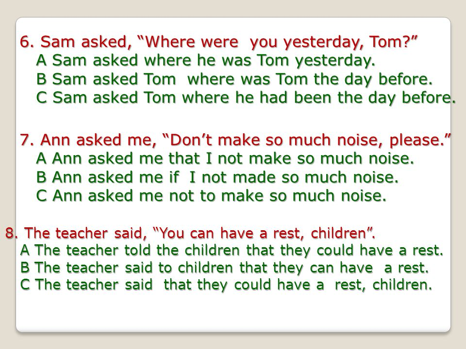 6. Sam asked, Where were you yesterday, Tom