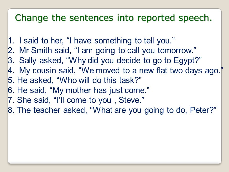 Change the sentences into reported speech.