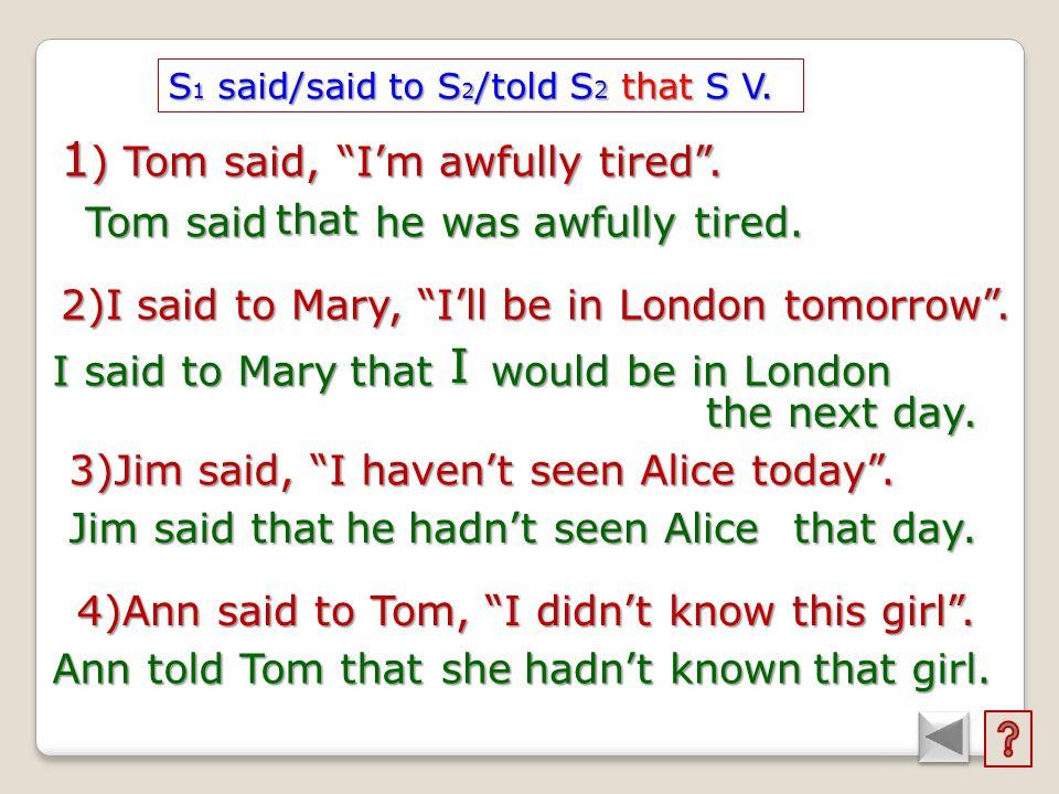 1) Tom said, I'm awfully tired .