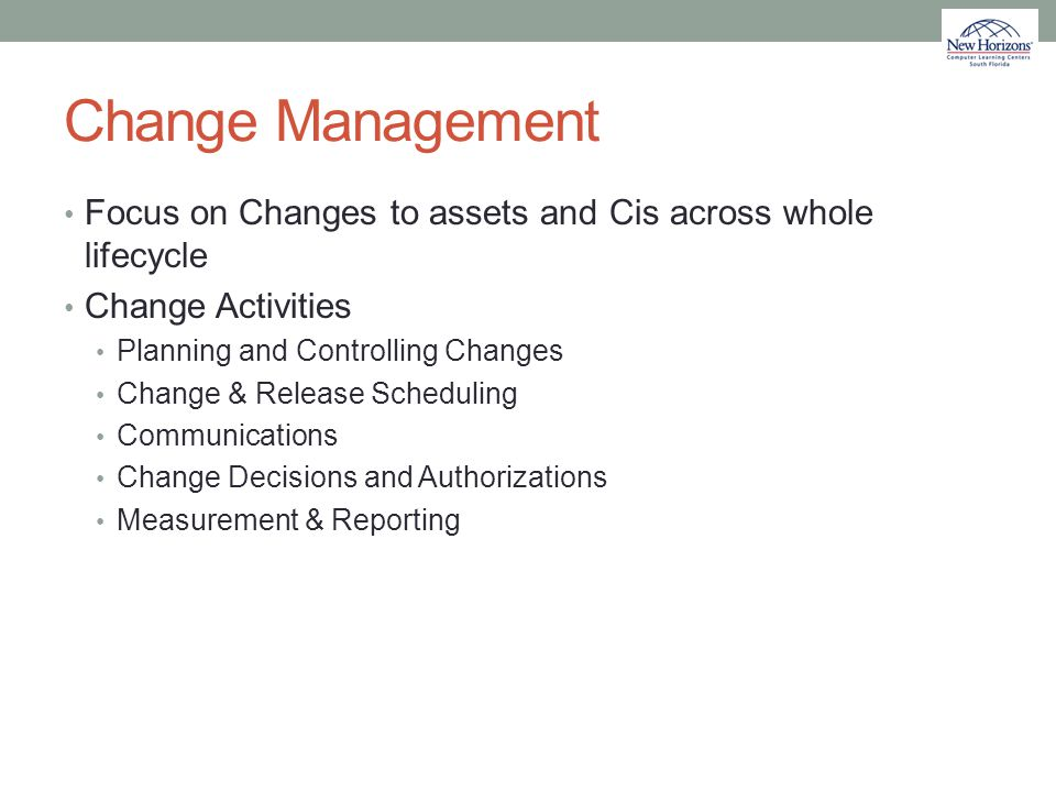Change Management Focus on Changes to assets and Cis across whole lifecycle. Change Activities. Planning and Controlling Changes.