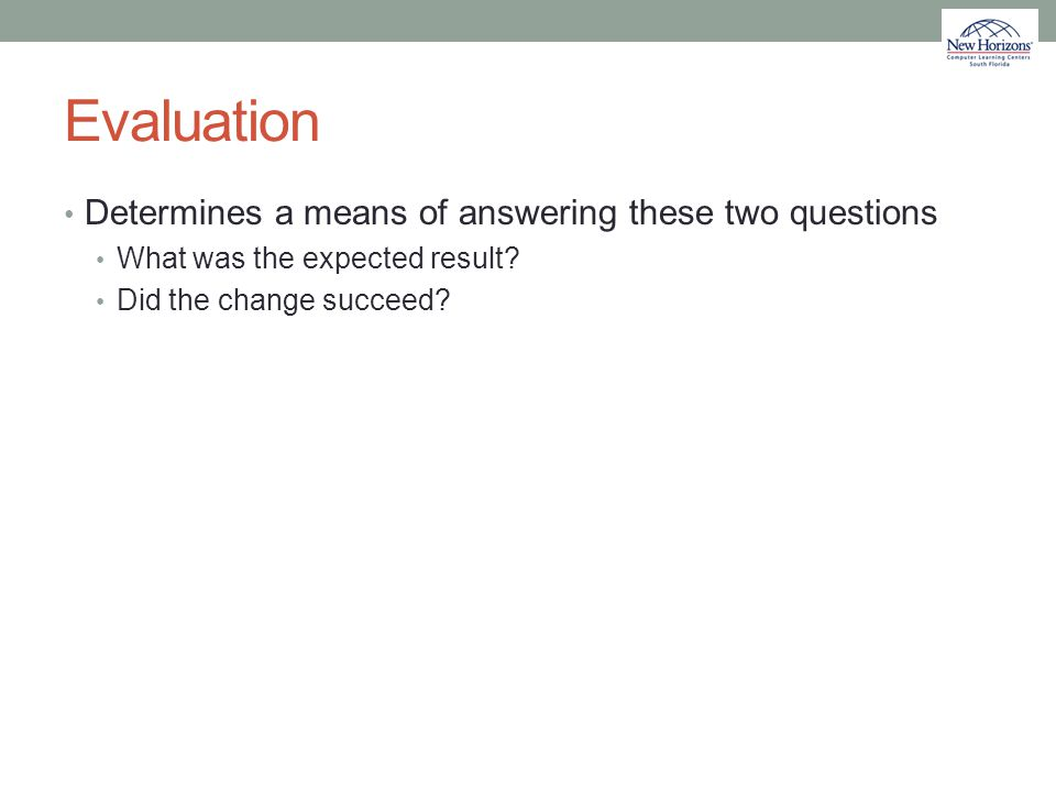 Evaluation Determines a means of answering these two questions
