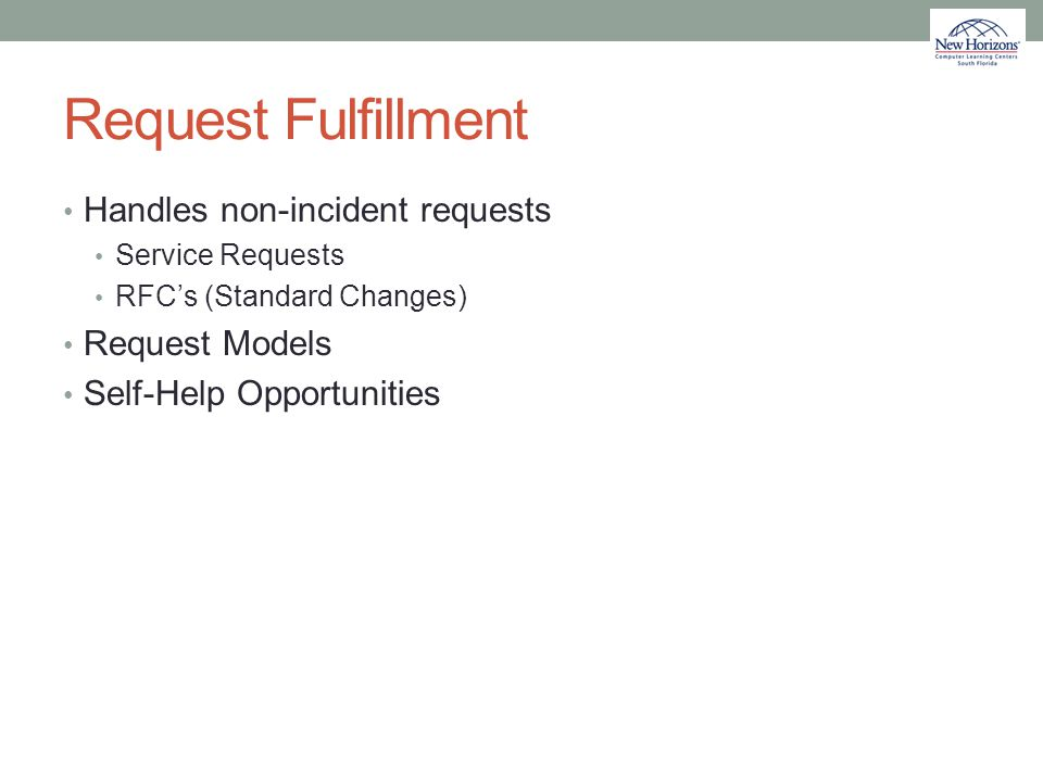 Request Fulfillment Handles non-incident requests Request Models