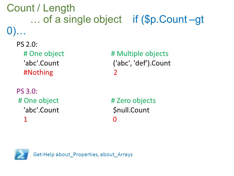 Count / Length … of a single object if ($p.Count –gt 0)…
