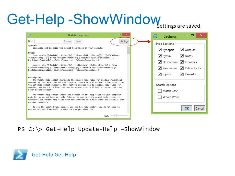 Get-Help -ShowWindow Settings are saved.
