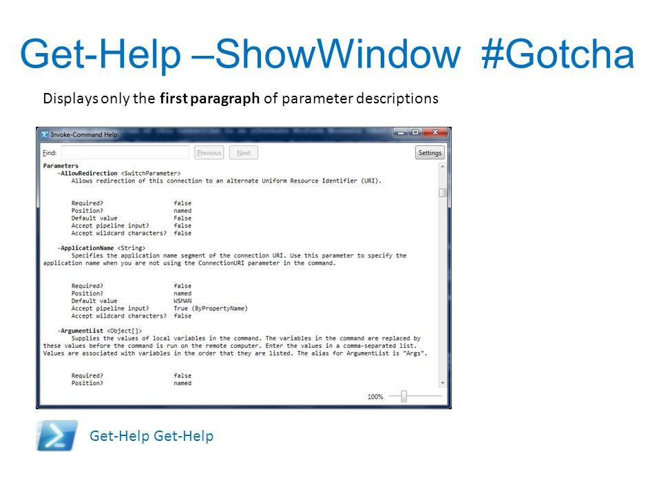Get-Help –ShowWindow #Gotcha