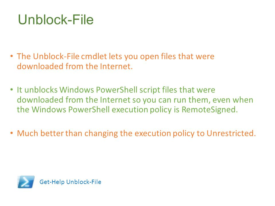Unblock-File The Unblock-File cmdlet lets you open files that were downloaded from the Internet.