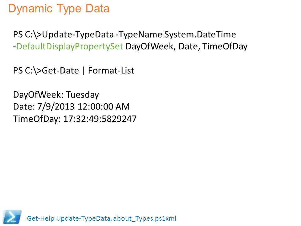 Dynamic Type Data PS C:\>Update-TypeData -TypeName System.DateTime
