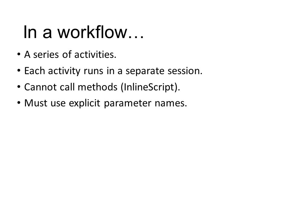 In a workflow… A series of activities.