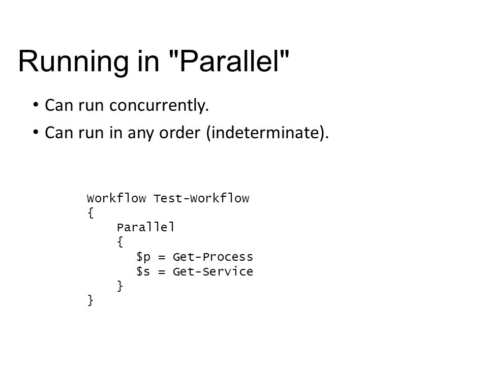Running in Parallel Can run concurrently.