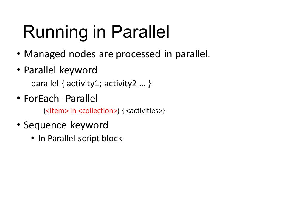 Running in Parallel Managed nodes are processed in parallel.