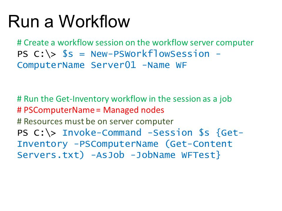 Run a Workflow # Create a workflow session on the workflow server computer. PS C:\> $s = New-PSWorkflowSession -ComputerName Server01 -Name WF.