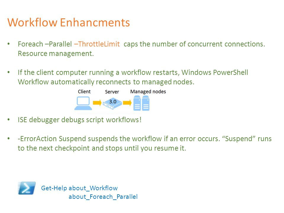 Workflow Enhancments Foreach –Parallel –ThrottleLimit caps the number of concurrent connections. Resource management.