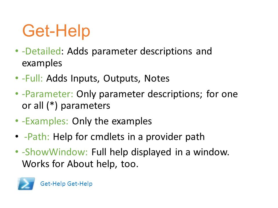 Get-Help -Detailed: Adds parameter descriptions and examples