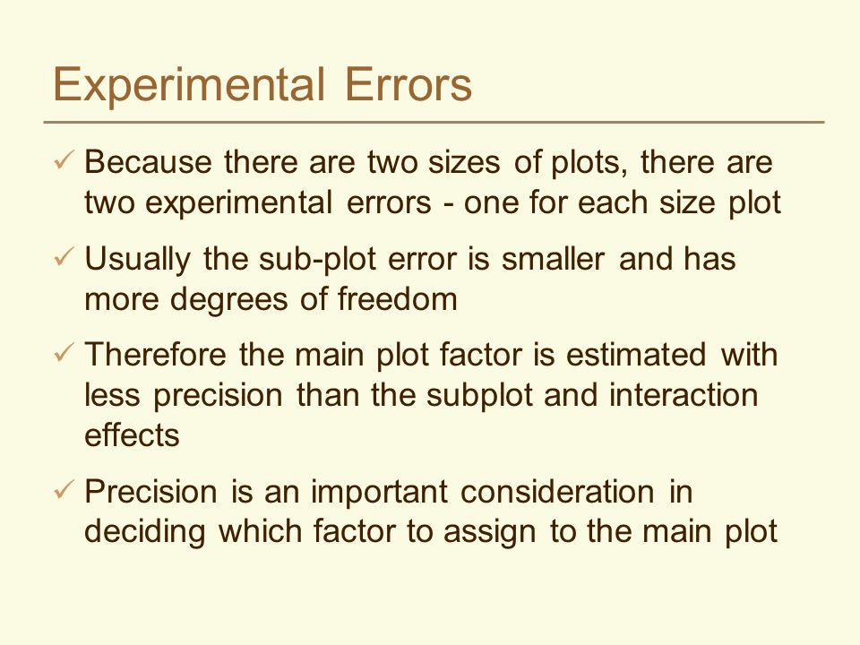 Experimental Errors Because there are two sizes of plots, there are two experimental errors - one for each size plot.