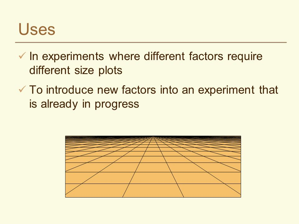 Uses In experiments where different factors require different size plots.