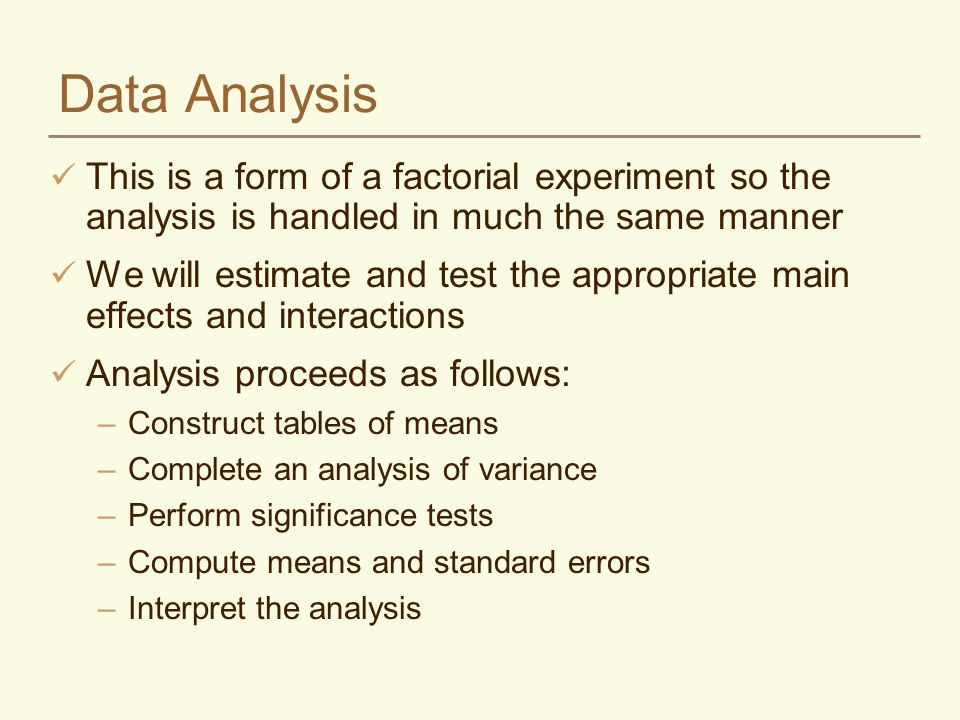 Data Analysis This is a form of a factorial experiment so the analysis is handled in much the same manner.