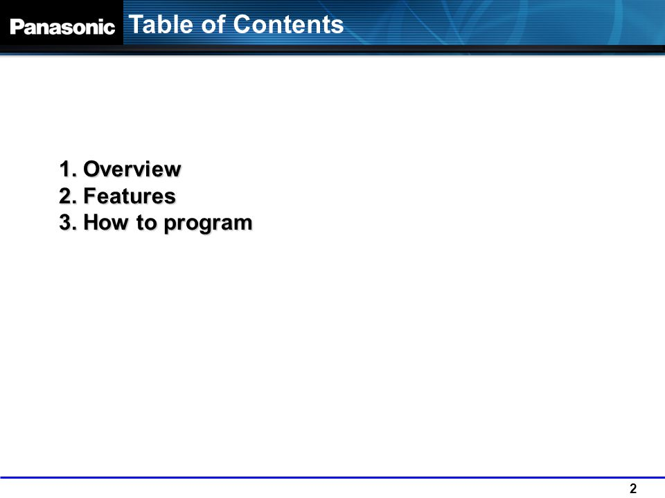 Table of Contents 1. Overview 2. Features 3. How to program 2