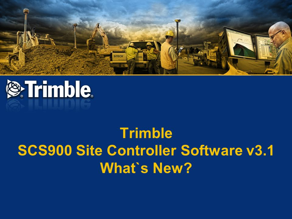 Trimble SCS900 Site Controller Software v3.1 What`s New