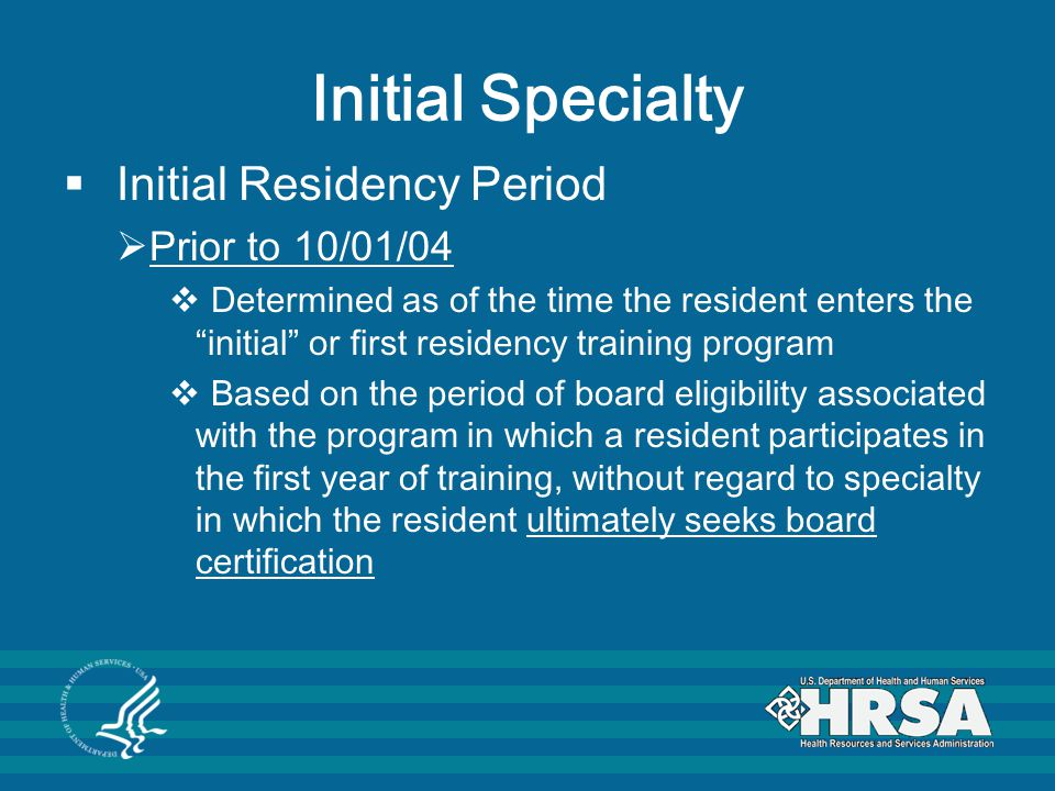 Initial Specialty Initial Residency Period Prior to 10/01/04