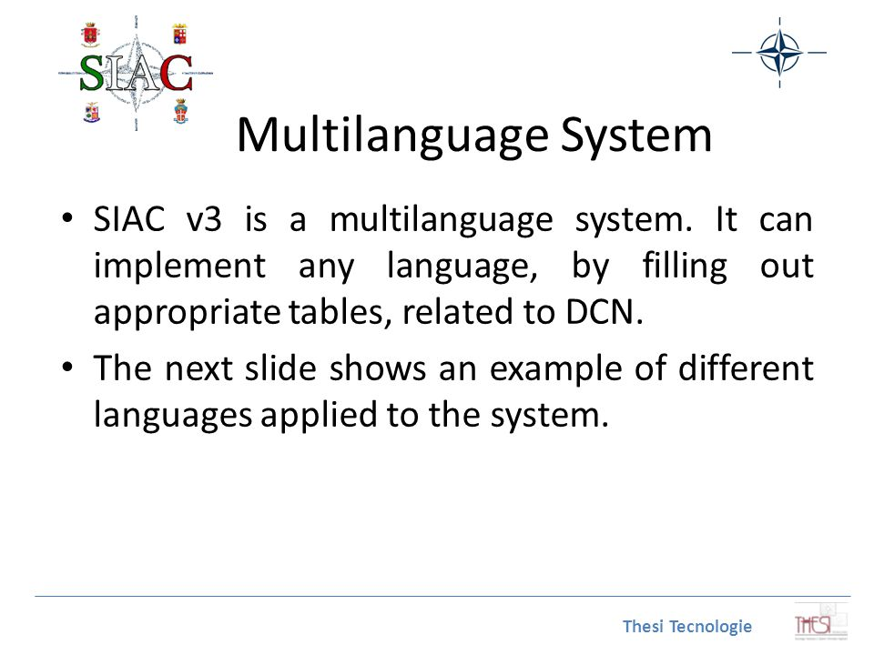 Multilanguage System SIAC v3 is a multilanguage system. It can implement any language, by filling out appropriate tables, related to DCN.