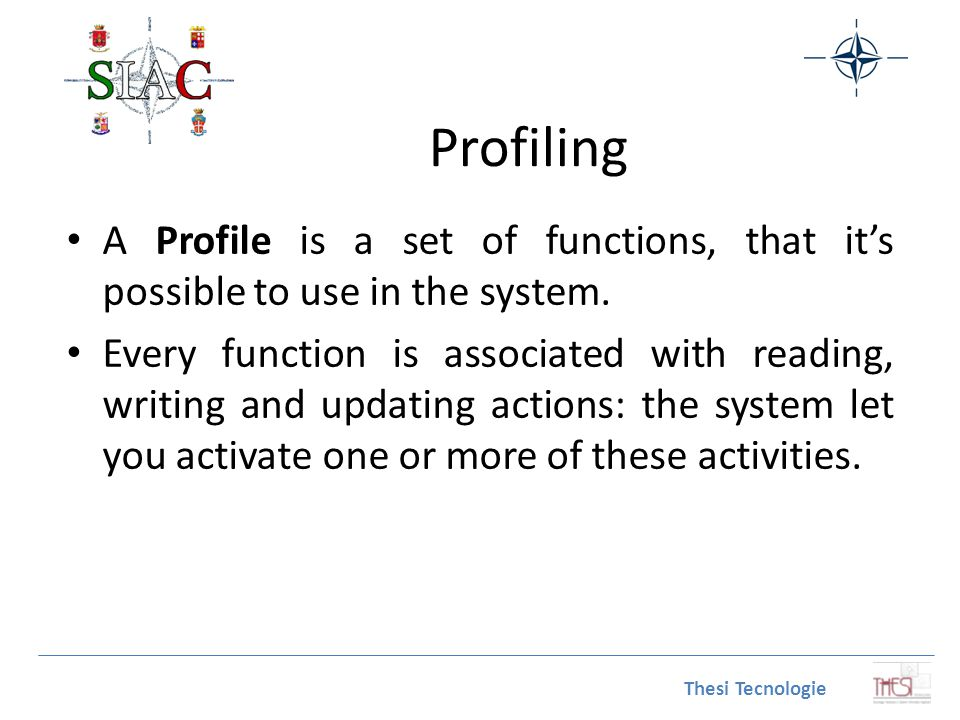 Profiling A Profile is a set of functions, that it's possible to use in the system.