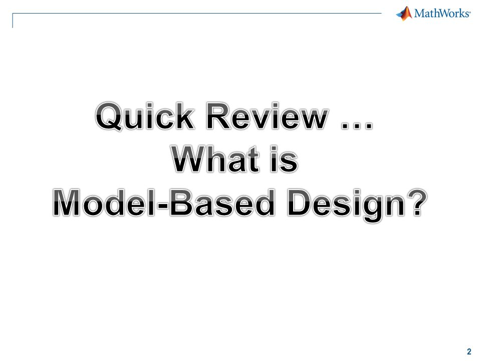 Quick Review … What is Model-Based Design