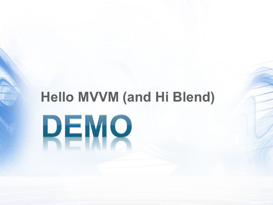 Hello MVVM (and Hi Blend)