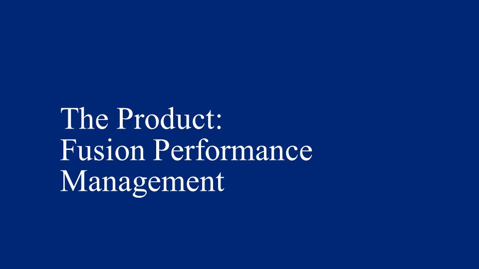 The Product: Fusion Performance Management